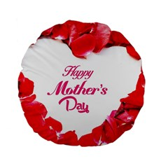 Happy Mothers Day Standard 15  Premium Flano Round Cushions