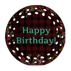 Happy Birthday To You! Round Filigree Ornament (two Sides)