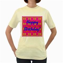 Happy Birthday! Women s Yellow T Shirt