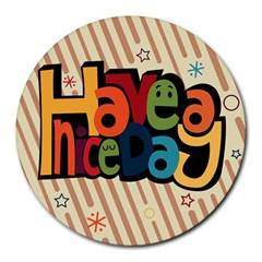 Have A Nice Happiness Happy Day Round Mousepads