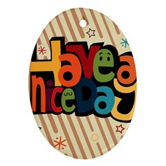 Have A Nice Happiness Happy Day Ornament (oval)