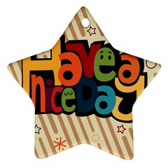Have A Nice Happiness Happy Day Ornament (Star)