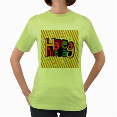 Have A Nice Happiness Happy Day Women s Green T Shirt