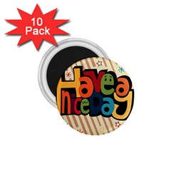 Have A Nice Happiness Happy Day 1.75  Magnets (10 pack)