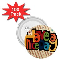 Have A Nice Happiness Happy Day 1.75  Buttons (100 pack)