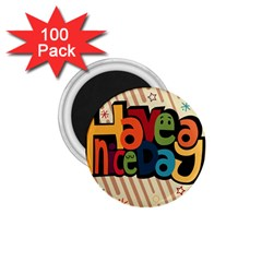 Have A Nice Happiness Happy Day 1 75  Magnets (100 Pack)