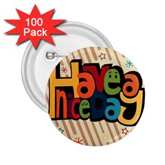 Have A Nice Happiness Happy Day 2.25  Buttons (100 pack)