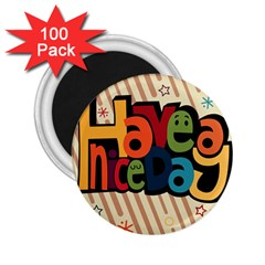 Have A Nice Happiness Happy Day 2 25  Magnets (100 Pack)