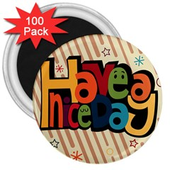 Have A Nice Happiness Happy Day 3  Magnets (100 Pack)