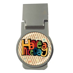 Have A Nice Happiness Happy Day Money Clips (round)