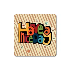 Have A Nice Happiness Happy Day Square Magnet