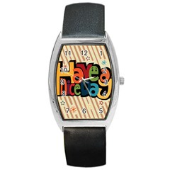 Have A Nice Happiness Happy Day Barrel Style Metal Watch
