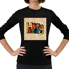 Have A Nice Happiness Happy Day Women s Long Sleeve Dark T-Shirts