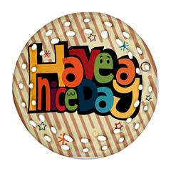 Have A Nice Happiness Happy Day Ornament (round Filigree)