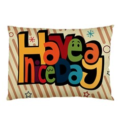 Have A Nice Happiness Happy Day Pillow Case (Two Sides)