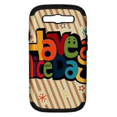 Have A Nice Happiness Happy Day Samsung Galaxy S III Hardshell Case (PC+Silicone)