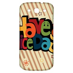 Have A Nice Happiness Happy Day Samsung Galaxy S3 S III Classic Hardshell Back Case