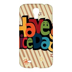 Have A Nice Happiness Happy Day Samsung Galaxy S4 I9500/i9505 Hardshell Case