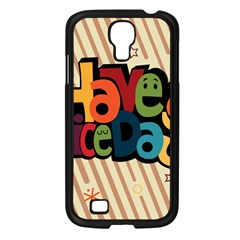 Have A Nice Happiness Happy Day Samsung Galaxy S4 I9500/ I9505 Case (Black)