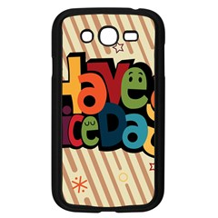 Have A Nice Happiness Happy Day Samsung Galaxy Grand DUOS I9082 Case (Black)