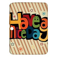 Have A Nice Happiness Happy Day Samsung Galaxy Tab 3 (10.1 ) P5200 Hardshell Case