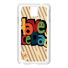 Have A Nice Happiness Happy Day Samsung Galaxy Note 3 N9005 Case (White)