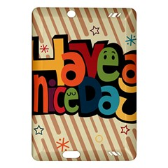 Have A Nice Happiness Happy Day Amazon Kindle Fire Hd (2013) Hardshell Case