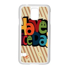 Have A Nice Happiness Happy Day Samsung Galaxy S5 Case (White)