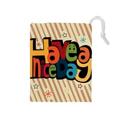 Have A Nice Happiness Happy Day Drawstring Pouches (Medium)