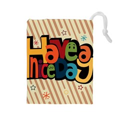 Have A Nice Happiness Happy Day Drawstring Pouches (Large)