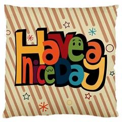 Have A Nice Happiness Happy Day Large Flano Cushion Case (One Side)