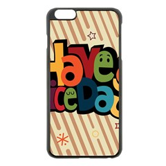 Have A Nice Happiness Happy Day Apple iPhone 6 Plus/6S Plus Black Enamel Case