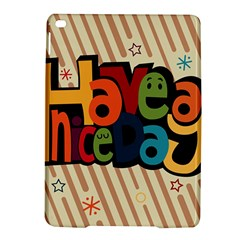 Have A Nice Happiness Happy Day iPad Air 2 Hardshell Cases