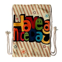 Have A Nice Happiness Happy Day Drawstring Bag (large)