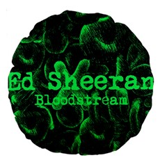 Bloodstream Single ED Sheeran Large 18  Premium Round Cushions