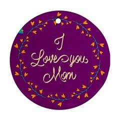 Happy Mothers Day Celebration I Love You Mom Ornament (Round)