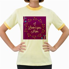 Happy Mothers Day Celebration I Love You Mom Women s Fitted Ringer T Shirts