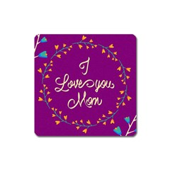 Happy Mothers Day Celebration I Love You Mom Square Magnet