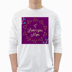 Happy Mothers Day Celebration I Love You Mom White Long Sleeve T Shirts