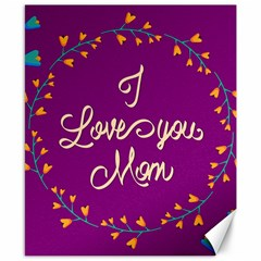 Happy Mothers Day Celebration I Love You Mom Canvas 8  x 10