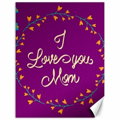 Happy Mothers Day Celebration I Love You Mom Canvas 12  X 16