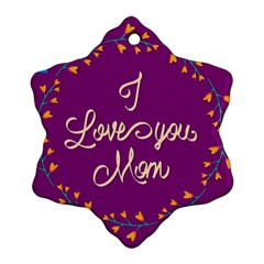 Happy Mothers Day Celebration I Love You Mom Snowflake Ornament (two Sides)