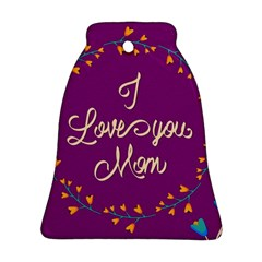 Happy Mothers Day Celebration I Love You Mom Bell Ornament (two Sides)
