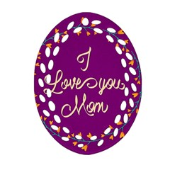 Happy Mothers Day Celebration I Love You Mom Oval Filigree Ornament (two Sides)