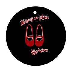 There is no place like home Round Ornament (Two Sides)