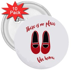 There is no place like home 3  Buttons (10 pack)
