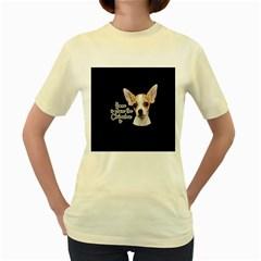 Chihuahua Women s Yellow T-Shirt