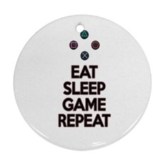 Eat sleep game repeat Ornament (Round)
