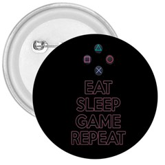 Eat sleep game repeat 3  Buttons