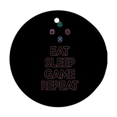Eat sleep game repeat Round Ornament (Two Sides)